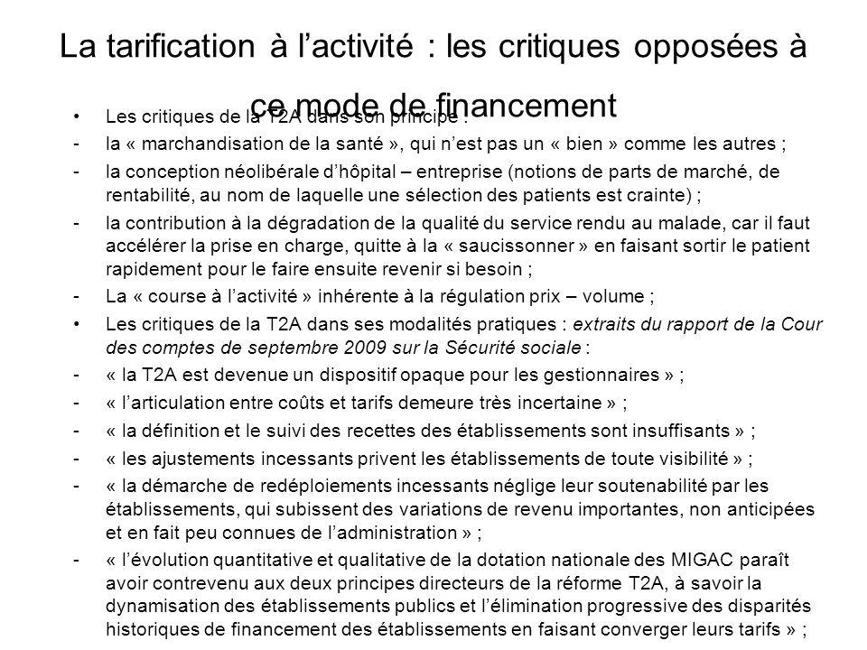 La tarification à lactivité : les critiques opposées à ce mode de financement Les critiques de la T2A dans son principe : -la « marchandisation de la