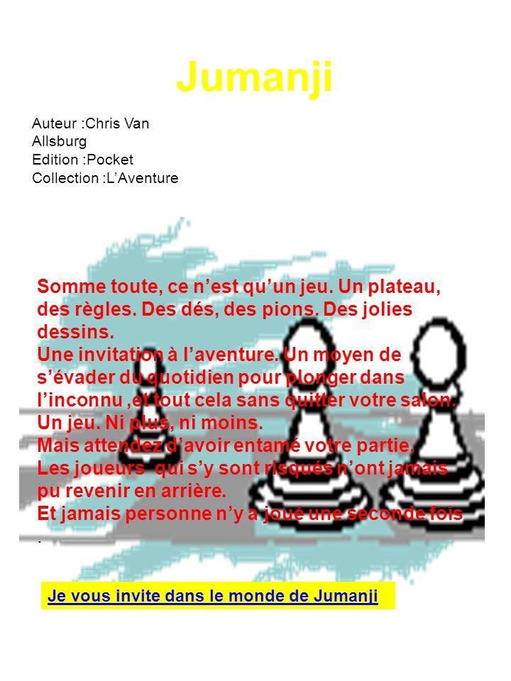 Jumanji Auteur :Chris Van Allsburg Edition :Pocket Collection :LAventure Somme toute, ce nest quun jeu. Un plateau, des règles. Des dés, des pions. De