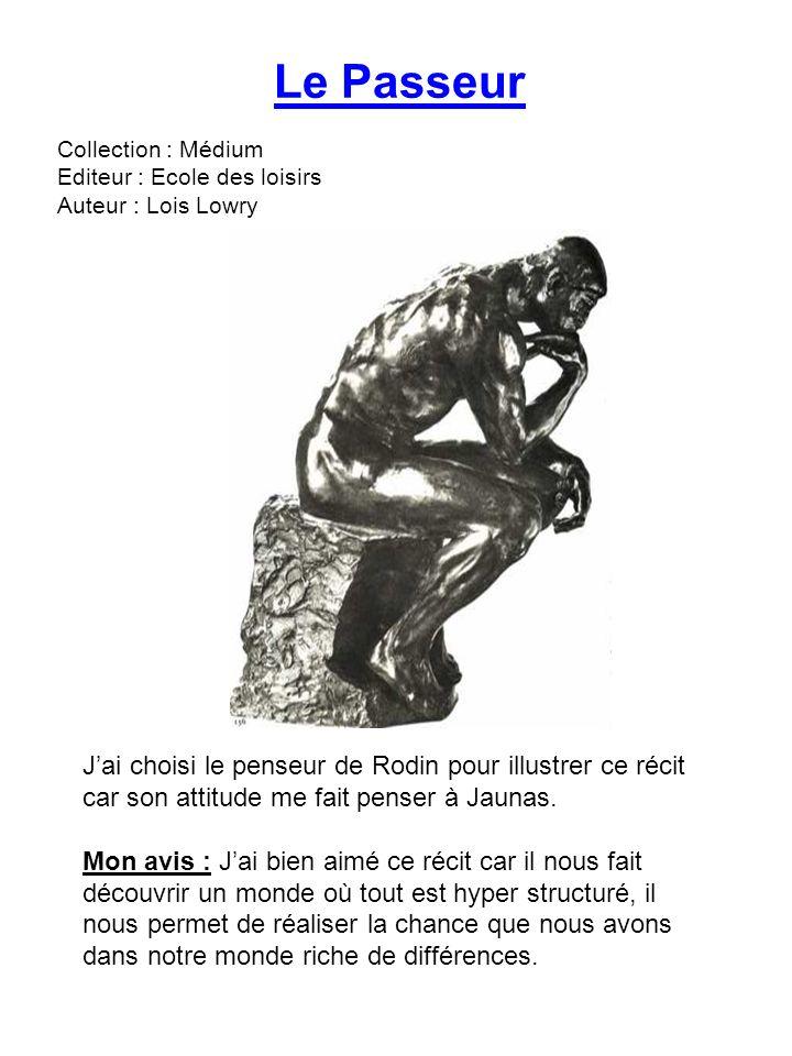 Le Passeur Collection : Médium Editeur : Ecole des loisirs Auteur : Lois Lowry Jai choisi le penseur de Rodin pour illustrer ce récit car son attitude