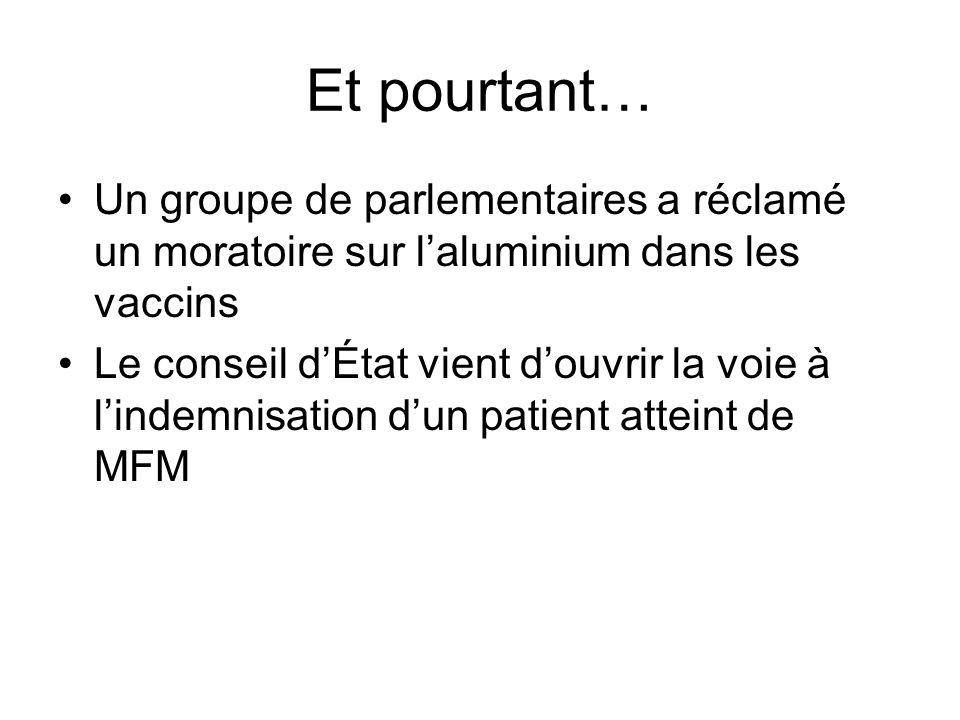 Et pourtant… Un groupe de parlementaires a réclamé un moratoire sur laluminium dans les vaccins Le conseil dÉtat vient douvrir la voie à lindemnisation dun patient atteint de MFM