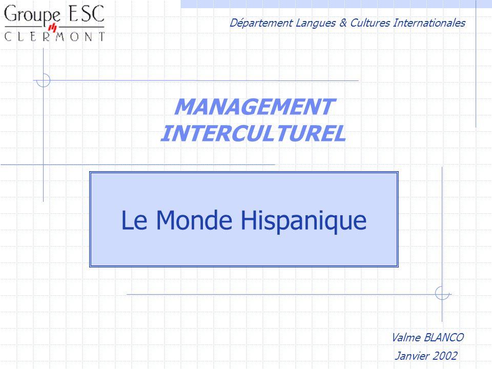 MANAGEMENT INTERCULTUREL Le Monde Hispanique Valme BLANCO Département Langues & Cultures Internationales Janvier 2002