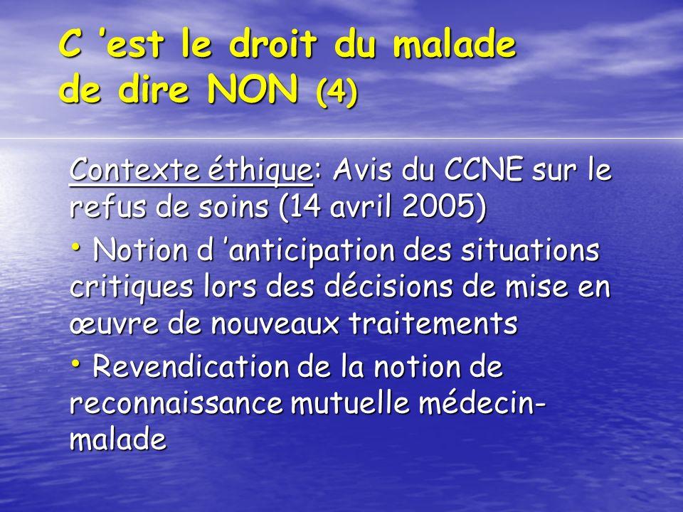 C est le droit du malade de dire NON (4) Contexte éthique: Avis du CCNE sur le refus de soins (14 avril 2005) Notion d anticipation des situations cri
