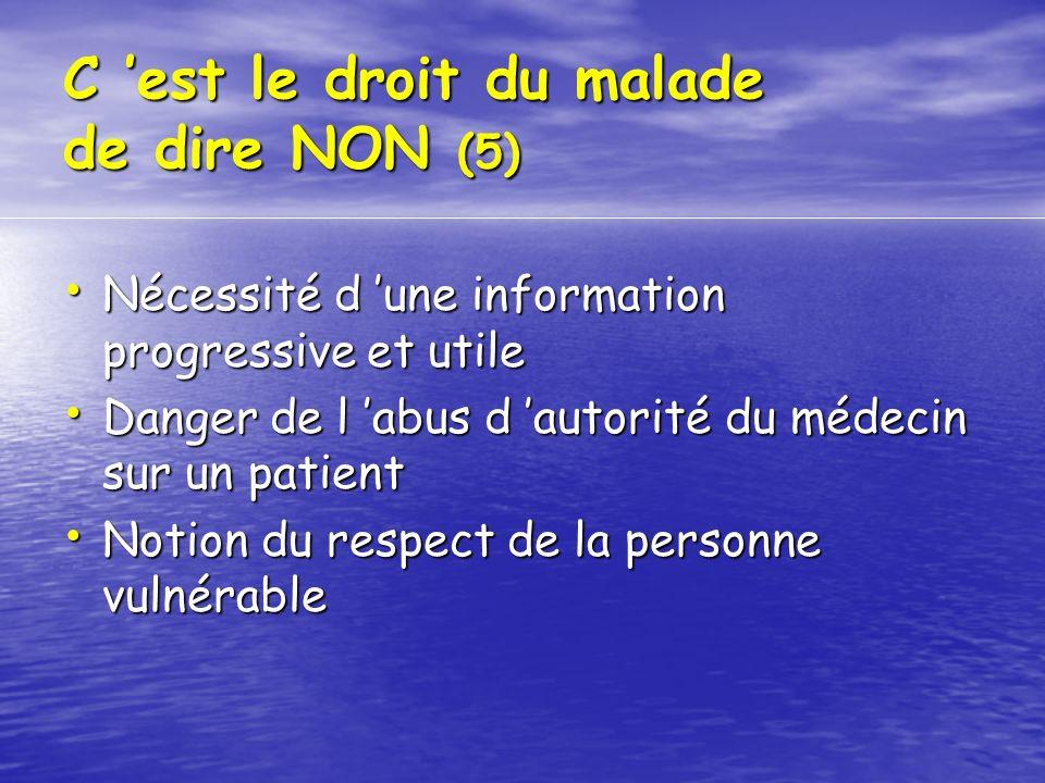 C est le droit du malade de dire NON (5) Nécessité d une information progressive et utile Nécessité d une information progressive et utile Danger de l