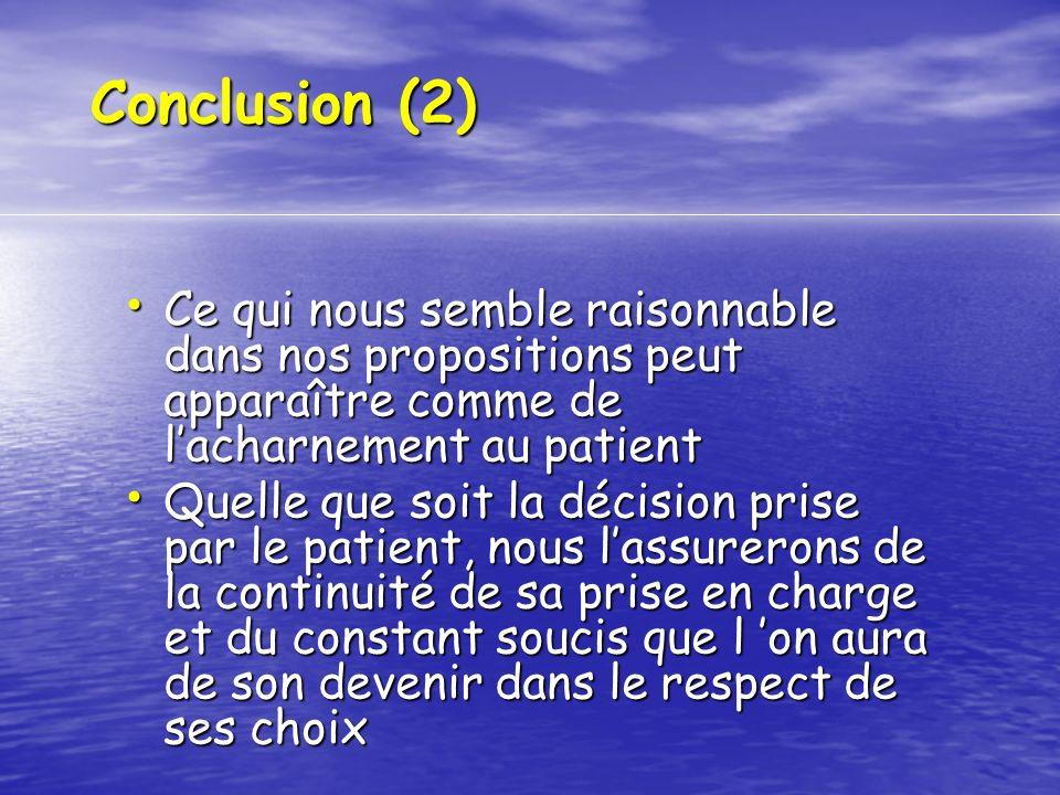 Conclusion (2) Ce qui nous semble raisonnable dans nos propositions peut apparaître comme de lacharnement au patient Ce qui nous semble raisonnable da