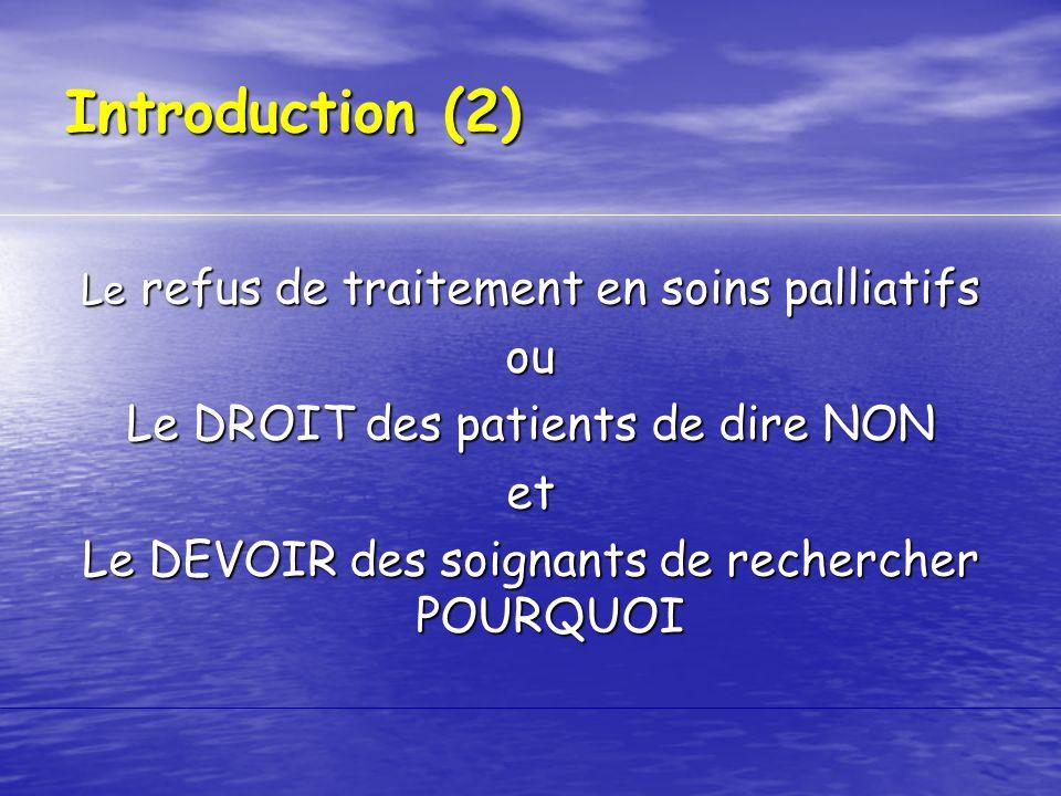 Le refus de traitement en soins palliatifs ou Le DROIT des patients de dire NON et Le DEVOIR des soignants de rechercher POURQUOI Introduction (2)