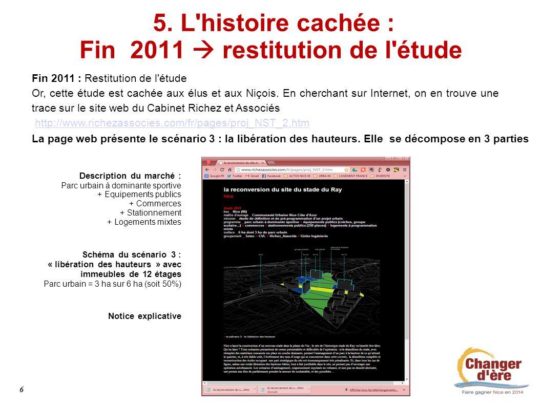 5. L'histoire cachée : Fin 2011 restitution de l'étude Fin 2011 : Restitution de l'étude Or, cette étude est cachée aux élus et aux Niçois. En chercha