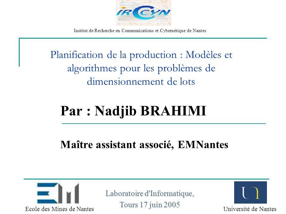 1 Planification de la production : Modèles et algorithmes pour les problèmes de dimensionnement de lots Par : Nadjib BRAHIMI Maître assistant associé,
