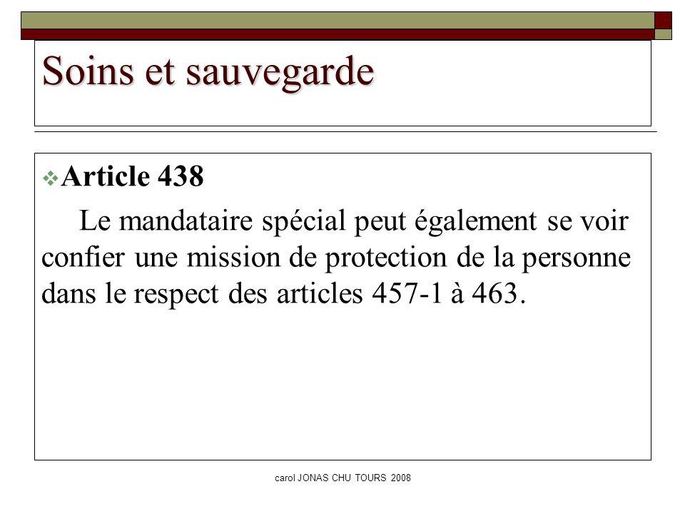 carol JONAS CHU TOURS 2008 Soins et sauvegarde Article 438 Le mandataire spécial peut également se voir confier une mission de protection de la person