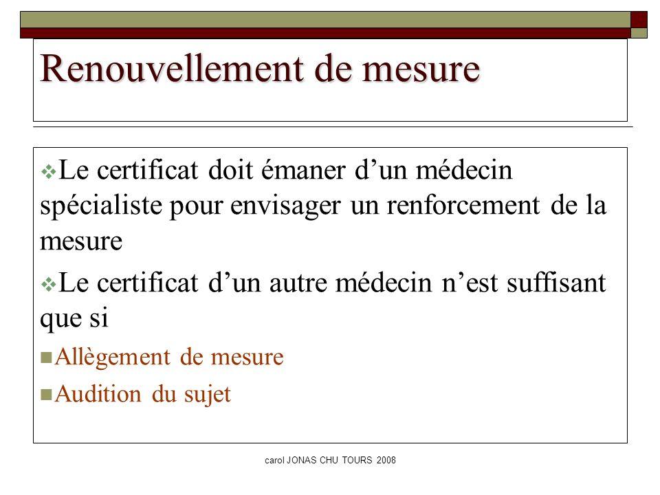 carol JONAS CHU TOURS 2008 Renouvellement de mesure Le certificat doit émaner dun médecin spécialiste pour envisager un renforcement de la mesure Le c