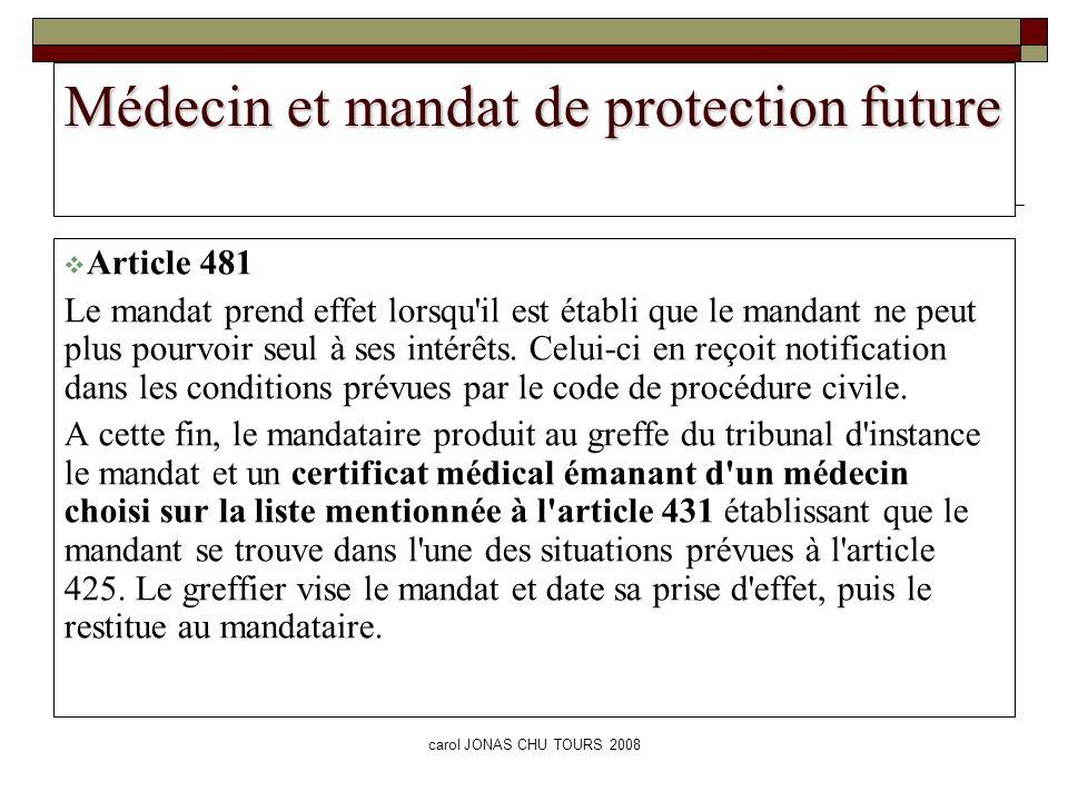 carol JONAS CHU TOURS 2008 Médecin et mandat de protection future Article 481 Le mandat prend effet lorsqu'il est établi que le mandant ne peut plus p
