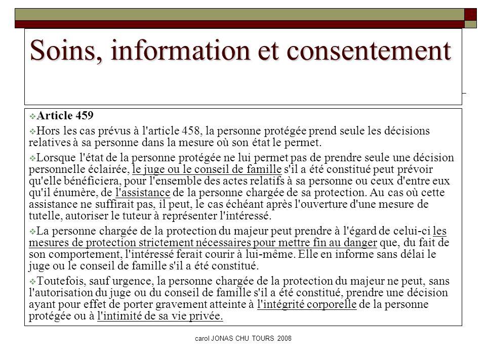 carol JONAS CHU TOURS 2008 Soins, information et consentement Article 459 Hors les cas prévus à l'article 458, la personne protégée prend seule les dé