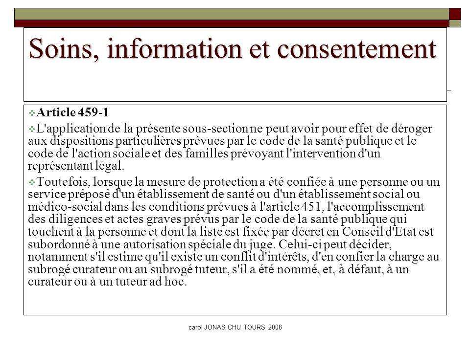 carol JONAS CHU TOURS 2008 Soins, information et consentement Article 459-1 L'application de la présente sous-section ne peut avoir pour effet de déro