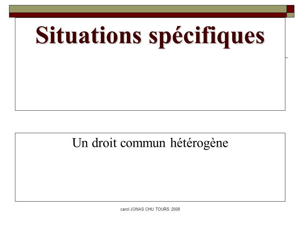 carol JONAS CHU TOURS 2008 Situations spécifiques Un droit commun hétérogène