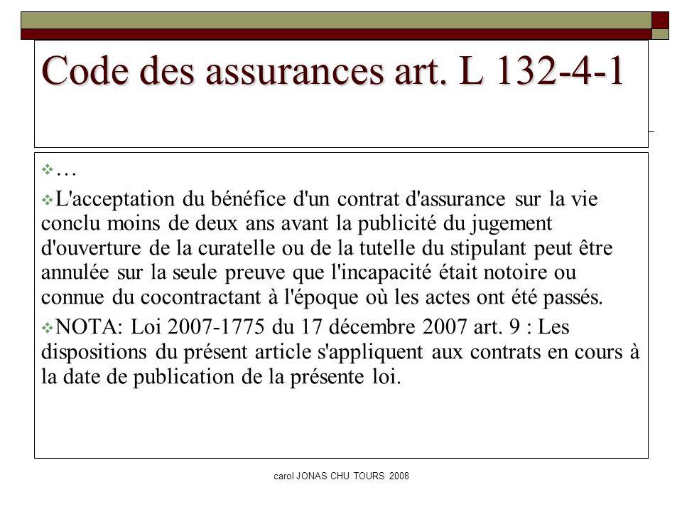 carol JONAS CHU TOURS 2008 Code des assurances art. L 132-4-1 … L'acceptation du bénéfice d'un contrat d'assurance sur la vie conclu moins de deux ans
