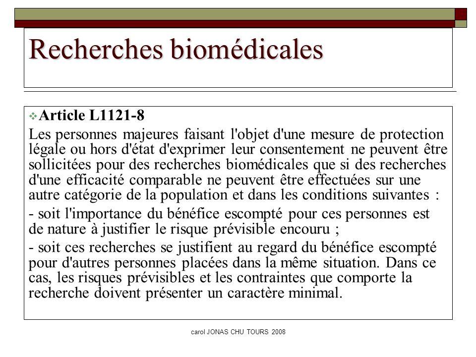 carol JONAS CHU TOURS 2008 Recherches biomédicales Article L1121-8 Les personnes majeures faisant l'objet d'une mesure de protection légale ou hors d'