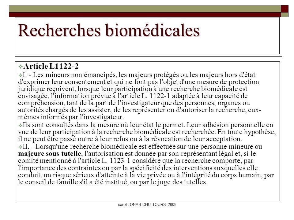carol JONAS CHU TOURS 2008 Recherches biomédicales Article L1122-2 I. - Les mineurs non émancipés, les majeurs protégés ou les majeurs hors d'état d'e
