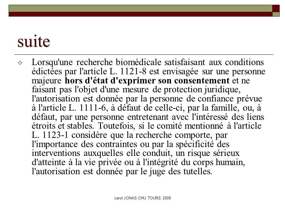 carol JONAS CHU TOURS 2008 suite Lorsqu'une recherche biomédicale satisfaisant aux conditions édictées par l'article L. 1121-8 est envisagée sur une p