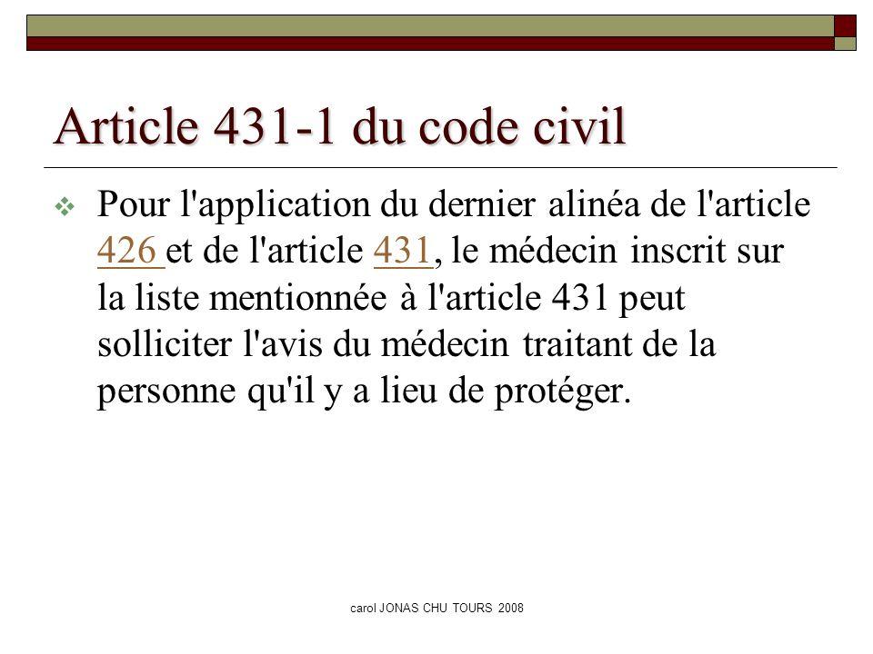 carol JONAS CHU TOURS 2008 Soins, information et consentement Article 459-1 L application de la présente sous-section ne peut avoir pour effet de déroger aux dispositions particulières prévues par le code de la santé publique et le code de l action sociale et des familles prévoyant l intervention d un représentant légal.