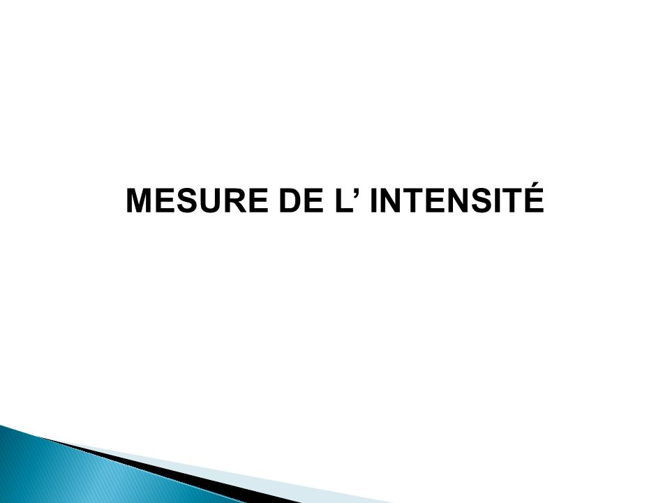 MESURE DE L INTENSITÉ