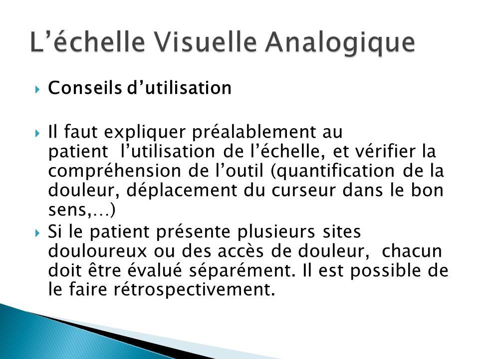 Conseils dutilisation Il faut expliquer préalablement au patient lutilisation de léchelle, et vérifier la compréhension de loutil (quantification de l