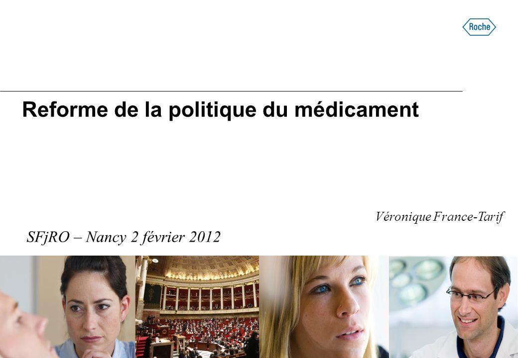 Reforme de la politique du médicament SFjRO – Nancy 2 février 2012 Véronique France-Tarif
