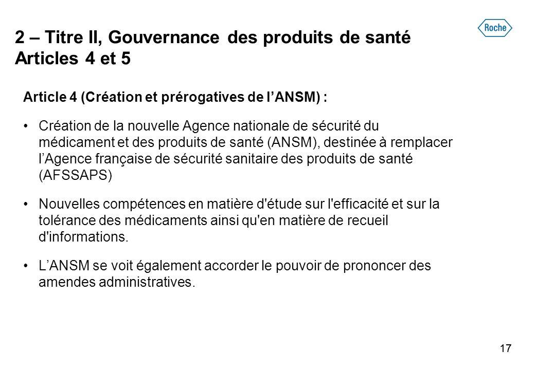 17 2 – Titre II, Gouvernance des produits de santé Articles 4 et 5 Article 4 (Création et prérogatives de lANSM) : Création de la nouvelle Agence nati