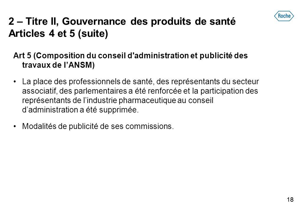 18 2 – Titre II, Gouvernance des produits de santé Articles 4 et 5 (suite) Art 5 (Composition du conseil d'administration et publicité des travaux de