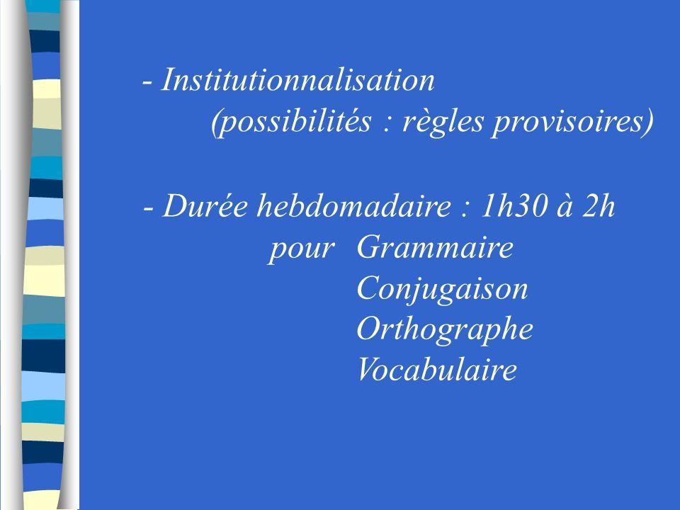 - Institutionnalisation (possibilités : règles provisoires) - Durée hebdomadaire : 1h30 à 2h pourGrammaire Conjugaison Orthographe Vocabulaire