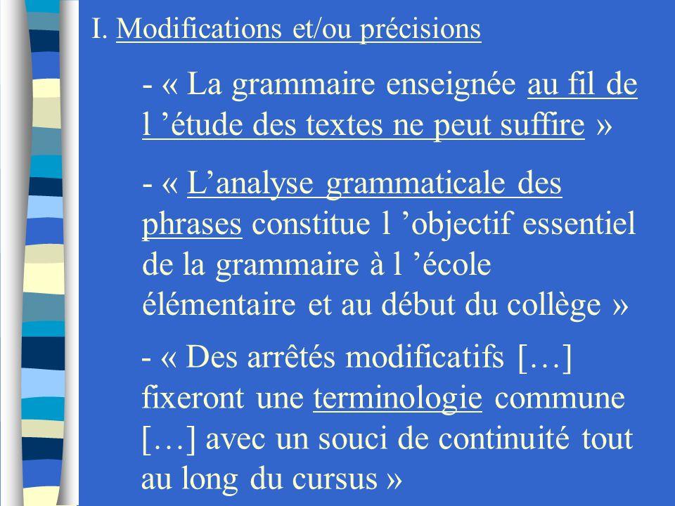 I. Modifications et/ou précisions - « La grammaire enseignée au fil de l étude des textes ne peut suffire » - « Lanalyse grammaticale des phrases cons
