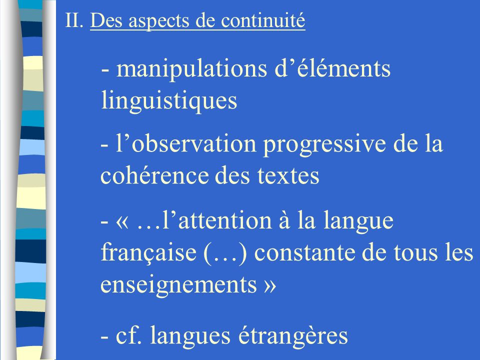 II. Des aspects de continuité - manipulations déléments linguistiques - lobservation progressive de la cohérence des textes - « …lattention à la langu