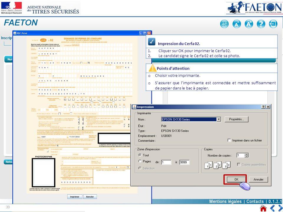 Impression du Cerfa 02. 1.Cliquer sur OK pour imprimer le Cerfa 02. 2.Le candidat signe le Cerfa 02 et colle sa photo. Points dattention o Choisir vot