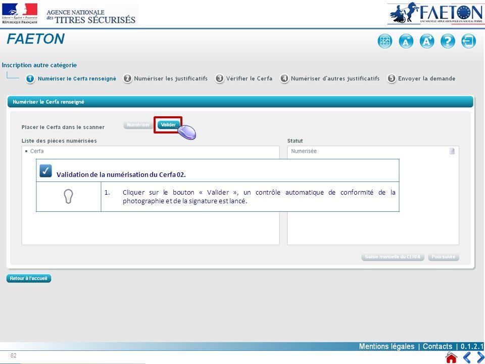 Validation de la numérisation du Cerfa 02. 1.Cliquer sur le bouton « Valider », un contrôle automatique de conformité de la photographie et de la sign