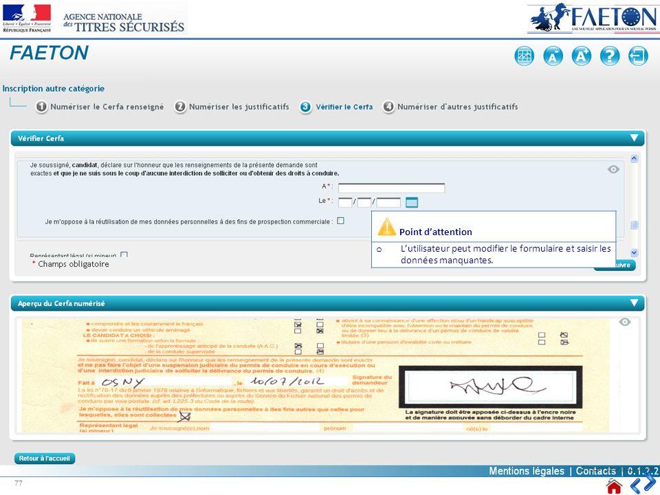 Cliquer pour poursuivre Point dattention o Lutilisateur peut modifier le formulaire et saisir les données manquantes. 77
