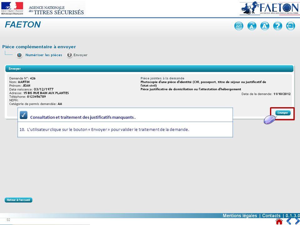 Consultation et traitement des justificatifs manquants. 10.Lutilisateur clique sur le bouton « Envoyer » pour valider le traitement de la demande. 92