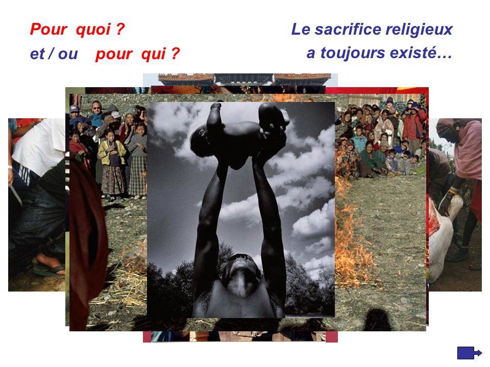 Le sacrifice religieux a toujours existé… Pour quoi et / ou pour qui