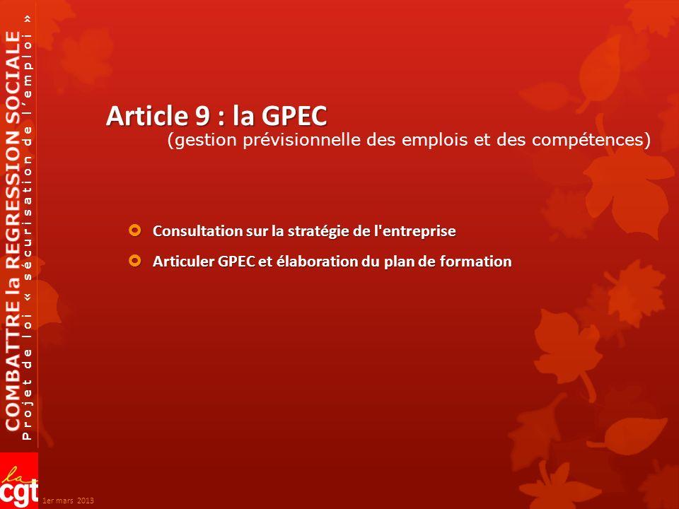 Projet de loi « sécurisation de lemploi » Article 9 : la GPEC Consultation sur la stratégie de l entreprise Consultation sur la stratégie de l entreprise Articuler GPEC et élaboration du plan de formation Articuler GPEC et élaboration du plan de formation (gestion prévisionnelle des emplois et des compétences) 1er mars 2013