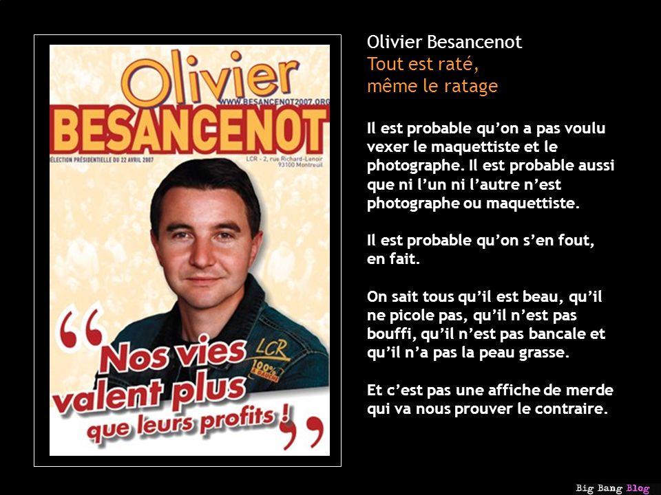 Olivier Besancenot Tout est raté, même le ratage Il est probable quon a pas voulu vexer le maquettiste et le photographe.