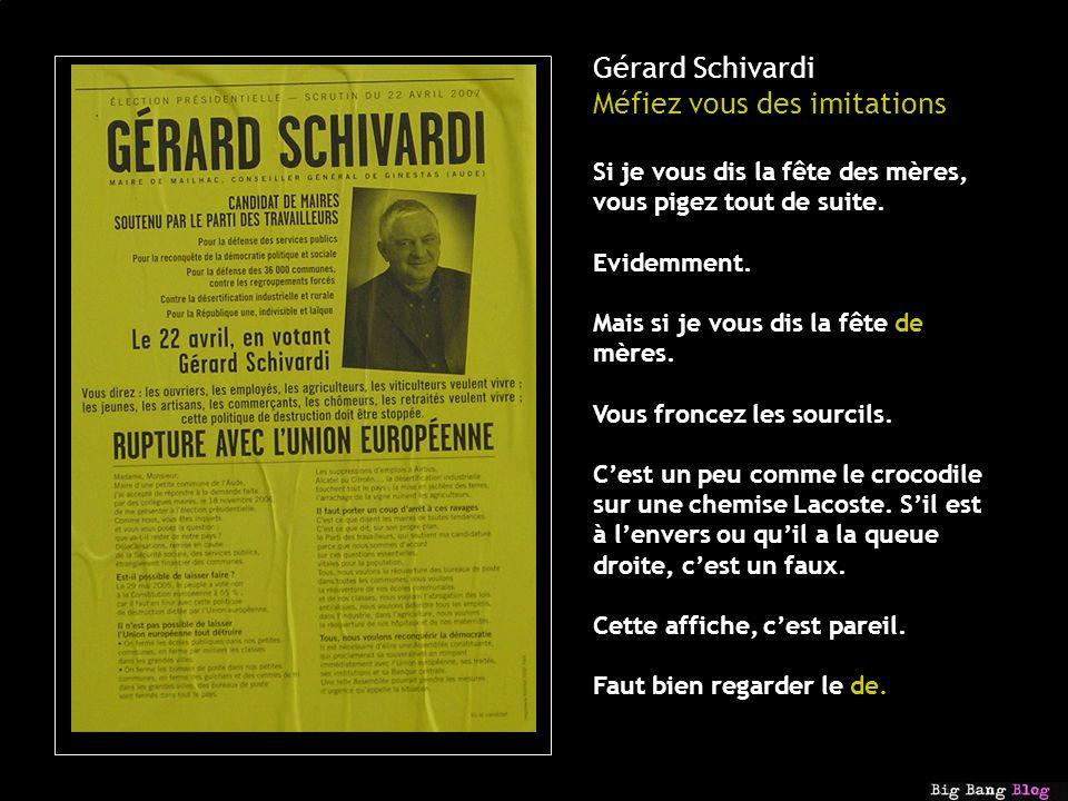 Gérard Schivardi Méfiez vous des imitations Si je vous dis la fête des mères, vous pigez tout de suite.