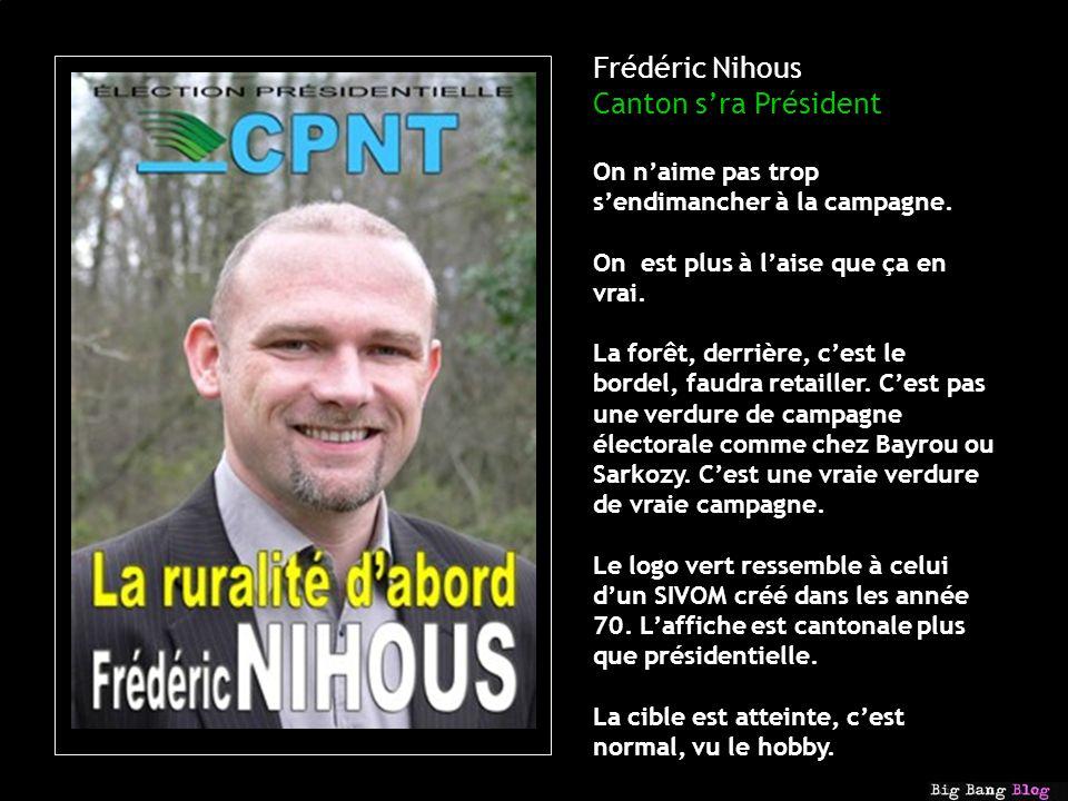 Frédéric Nihous Canton sra Président On naime pas trop sendimancher à la campagne.