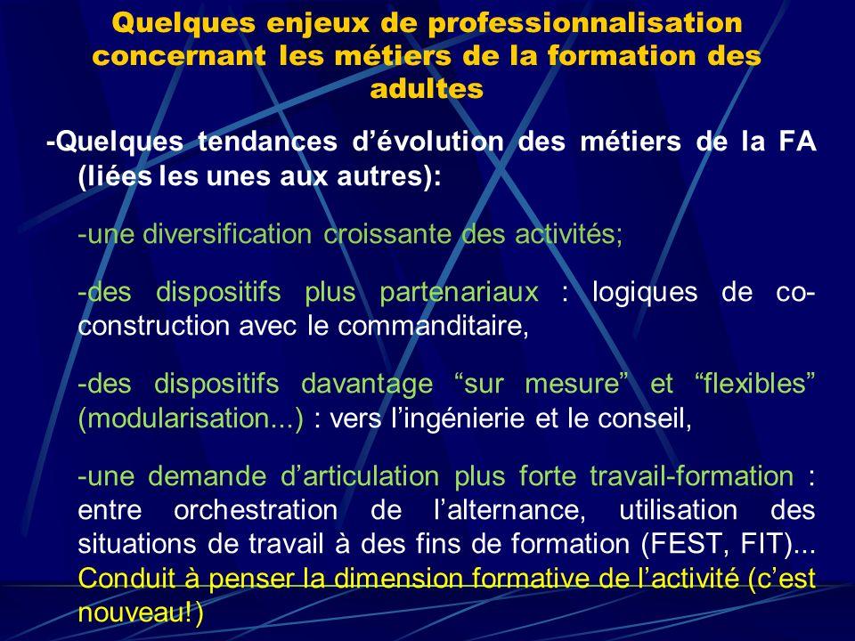 Quelques enjeux de professionnalisation concernant les métiers de la formation des adultes -Quelques tendances dévolution des métiers de la FA (liées