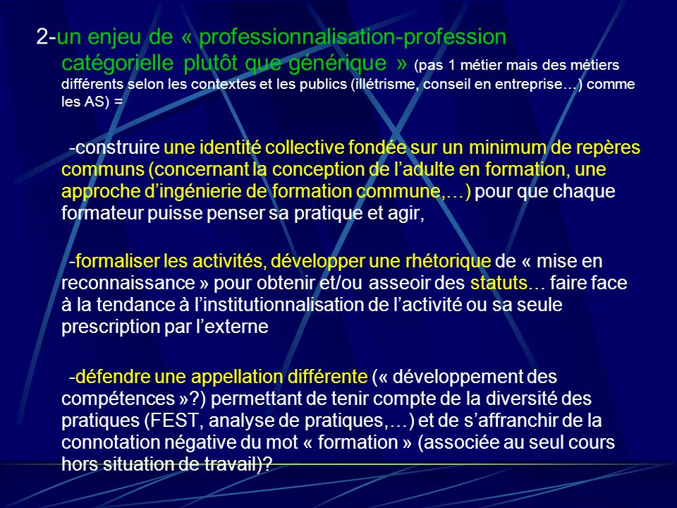 2-un enjeu de « professionnalisation-profession catégorielle plutôt que générique » (pas 1 métier mais des métiers différents selon les contextes et l