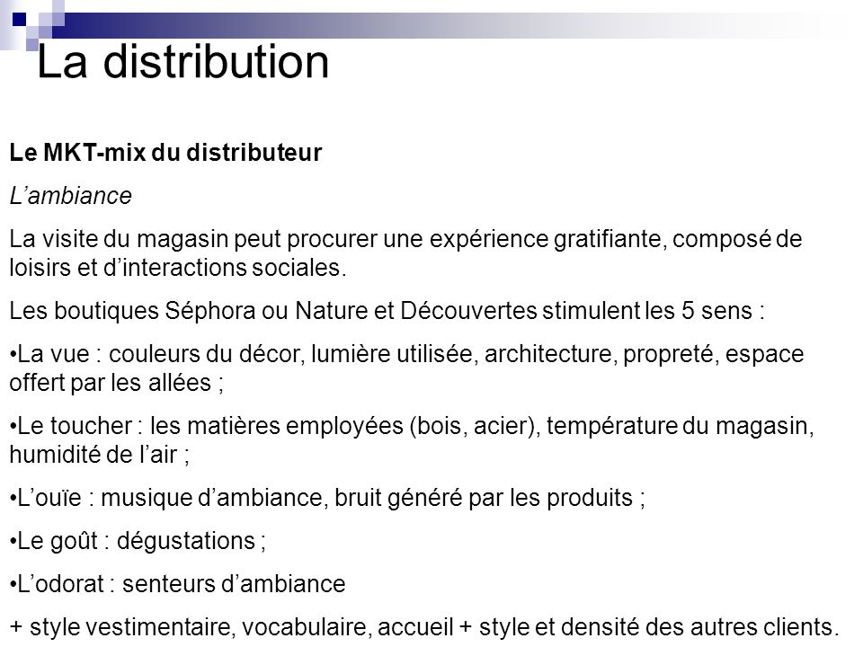 La distribution Le MKT-mix du distributeur Lambiance La visite du magasin peut procurer une expérience gratifiante, composé de loisirs et dinteraction