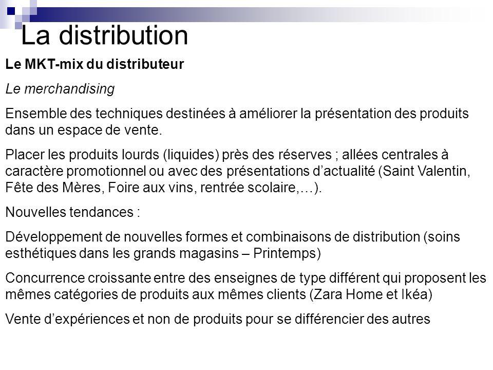 La distribution Le MKT-mix du distributeur Le merchandising Ensemble des techniques destinées à améliorer la présentation des produits dans un espace