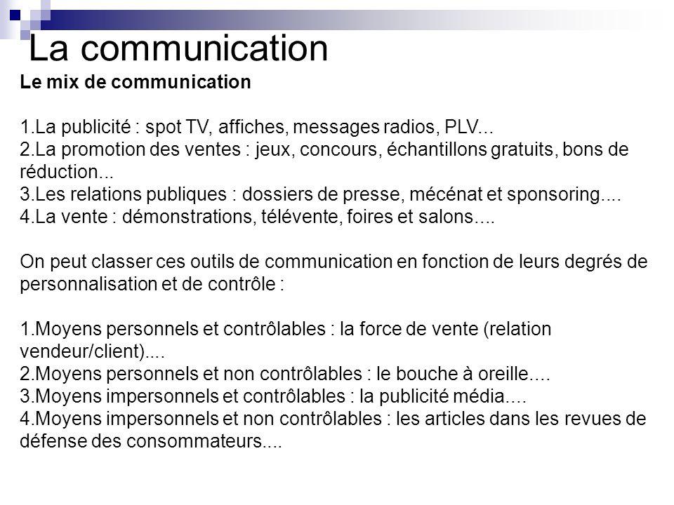 La communication Le mix de communication 1.La publicité : spot TV, affiches, messages radios, PLV... 2.La promotion des ventes : jeux, concours, échan