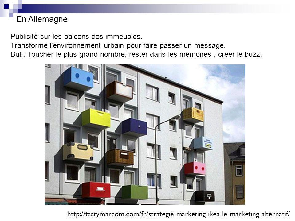 En Allemagne Publicité sur les balcons des immeubles. Transforme lenvironnement urbain pour faire passer un message. But : Toucher le plus grand nombr