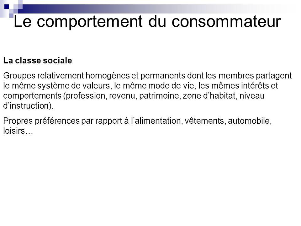 Le comportement du consommateur La classe sociale Groupes relativement homogènes et permanents dont les membres partagent le même système de valeurs,