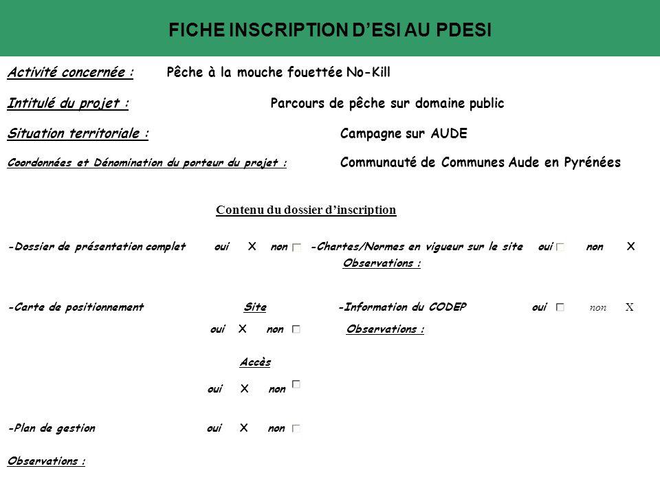 FICHE INSCRIPTION DESI AU PDESI Activité concernée : Pêche à la mouche fouettée No-Kill Intitulé du projet : Parcours de pêche sur domaine public Situ