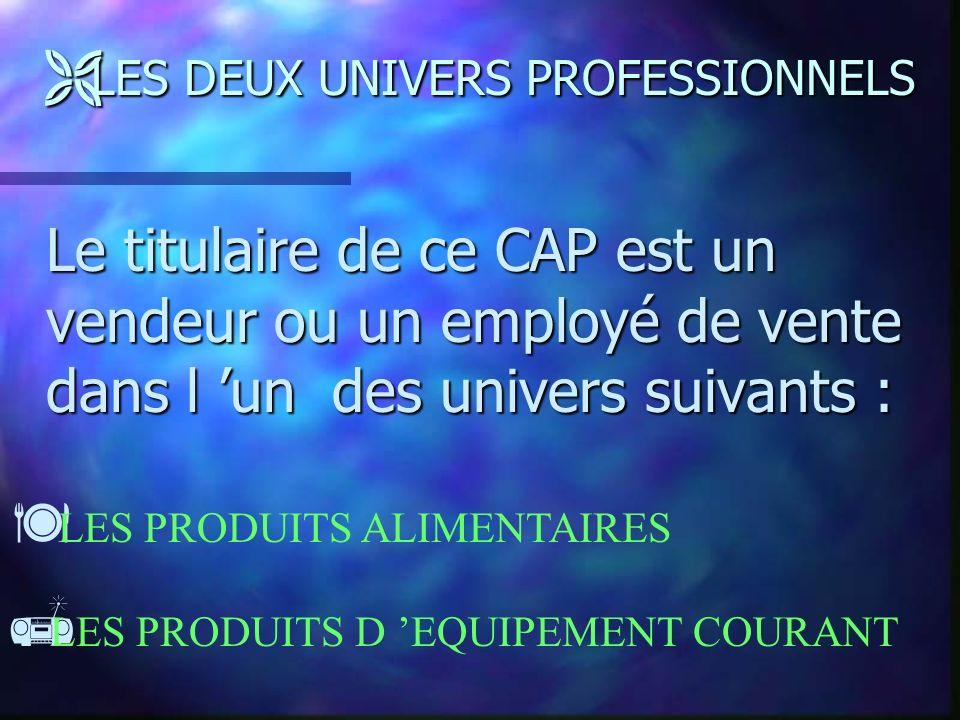 Ê ORIENTATION GENERALE DU DIPLOME L activité du titulaire de ce CAP est orientée vers L activité du titulaire de ce CAP est orientée vers LA VENTE DE