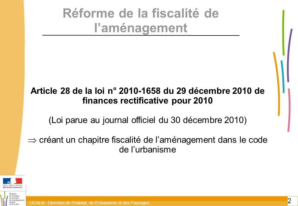 DGALN - Direction de lHabitat, de lUrbanisme et des Paysages 2 2 Réforme de la fiscalité de laménagement Article 28 de la loi n° 2010-1658 du 29 décem