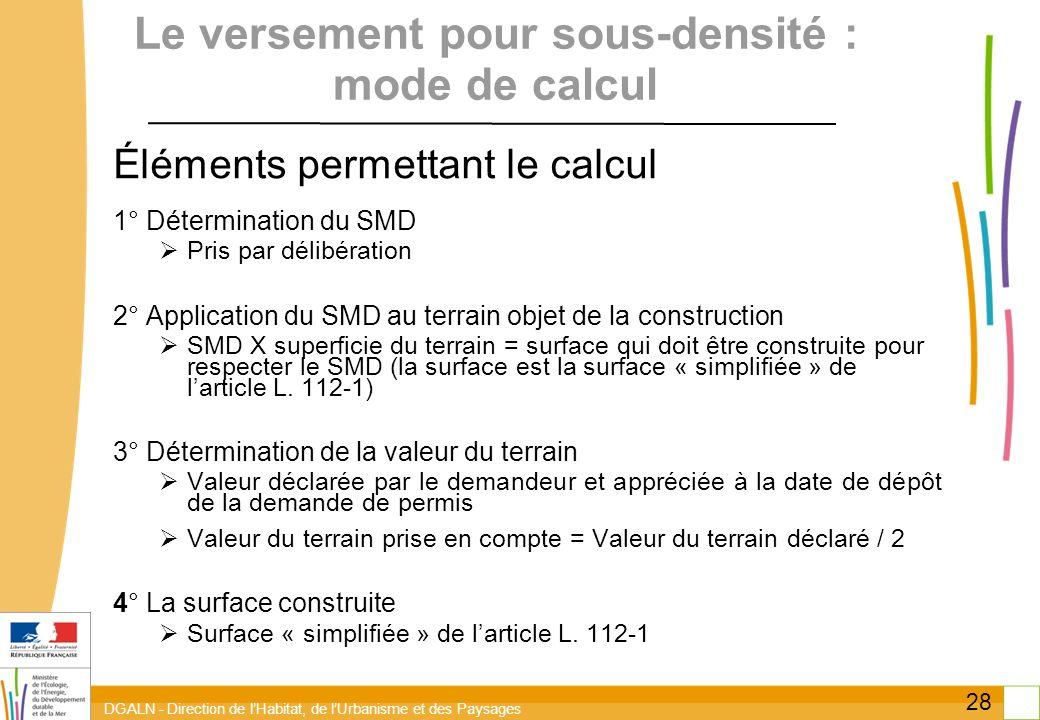 DGALN - Direction de lHabitat, de lUrbanisme et des Paysages 28 Le versement pour sous-densité : mode de calcul Éléments permettant le calcul 1° Déter